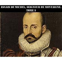 Essais de Michel, seigneur de Montaigne. Tome 3