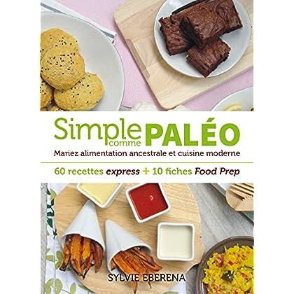 Simple comme paléo - 60 recettes express + 10 fiches Food Prep: Mariez alimentation ancestrale et cuisine moderne (Recettes santé)