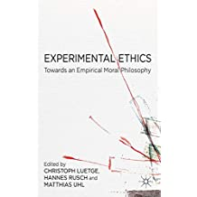 Experimental Ethics: Toward an Empirical Moral Philosophy