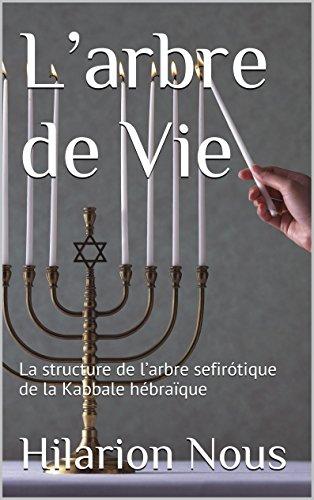 L'arbre de Vie: La structure de  l'arbre sefirótique de la Kabbale hébraïque par Hilarion Nous