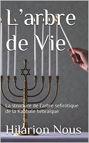 L'arbre de Vie: La structure de  l'arbre sefirótique de la Kabbale hébraïque