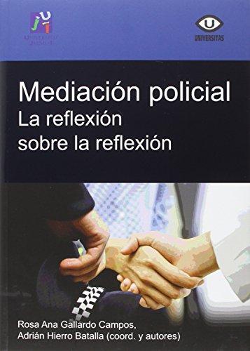 Mediación policial. La reflexión sobre la reflexión (Universitas) por Rosa Ana Gallardo Campos