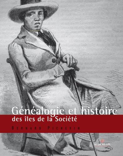 Généalogies et Histoire de Tahiti et des îles de la Société : De prestigieuses lignées d'arii par Bernard Pichevin