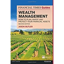 The Financial Times Guide to Wealth Management: How to plan, invest and protect your financial assets (The FT Guides)