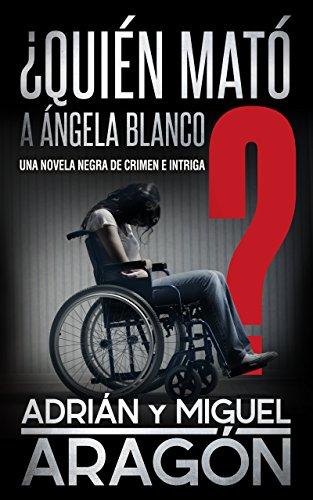 ¿Quién mató a Ángela Blanco?: Una novela negra de crimen e intriga por Adrián Aragón