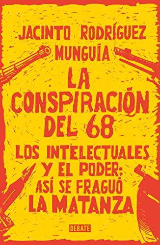 La conspiración del 68: Los intelectuales y el poder: así se ...