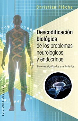 Descodificación biológica de los problemas neurológicos y endocrinos (SALUD Y VIDA NATURAL) por Christian Flèche
