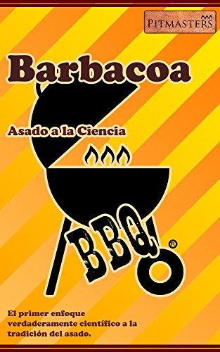 Barbacoa: Asado a la Ciencia: El primer enfoque científico a la tradición del asado. por Alejandro Medina B.