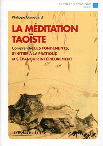 La méditation taoïste: Comprendre les fondements, s'initier à la pratique et s'épanouir intérieurement (Eyrolles Pratique)