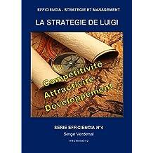LA STRATEGIE DE LUIGI: PRODUCTIVITE, COMPETITIVITE, ATTRACTIVITE, DEVELOPPEMENT ET EMPLOI (EFFICIENCIA - STRATEGIE ET MANAGEMENT t. 4) (French Edition)