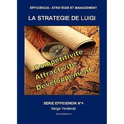 LA STRATEGIE DE LUIGI: PRODUCTIVITE, COMPETITIVITE, ATTRACTIVITE, DEVELOPPEMENT ET EMPLOI (EFFICIENCIA - STRATEGIE ET MANAGEMENT t. 4)