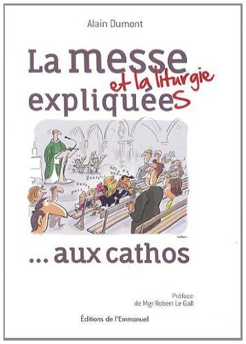 La messe (et la liturgie) expliquée(s) ... aux cathos