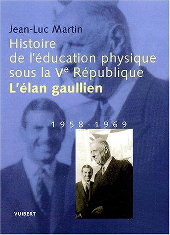 Histoire de l'éducation physique sous la Ve République : L'élan gaullien, 1958-1969 par Jean-Luc Martin