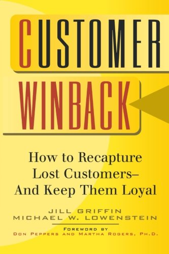 Customer Winback: How to Recapture Lost Customers--And Keep Them Loyal (Jossey-Bass Business and Management Reader Series)
