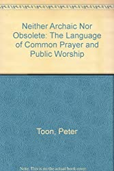 Neither Archaic Nor Obsolete: The Language of Common Prayer and Public Worship
