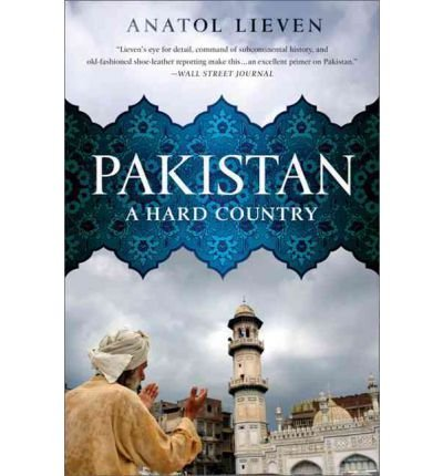 [( Pakistan: A Hard Country By Lieven, Anatol ( Author ) Paperback Mar - 2012)] Paperback