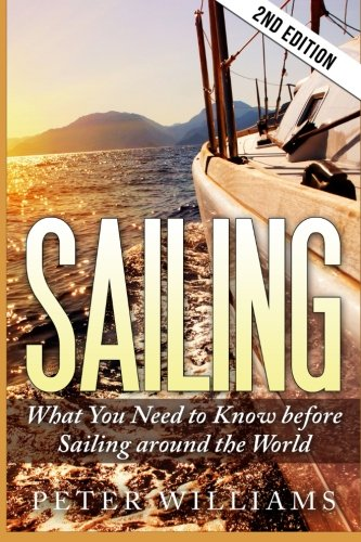 Sailing: What to Know Before Sailing around the World - 2nd Edition (Sailing, Boating, World Trip, Adventure, Travel Guide) por Peter Williams