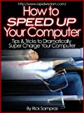 How to Speed Up Your Computer : Tips & Tricks to Dramatically Super Charge Your Computer