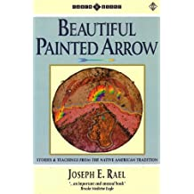 Beautiful Painted Arrow: Stories and Teachings from the Native American Tradition (Earth Quest S.)
