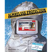 Always Use Protection: A Teen's Guide to Safe Computing (English Edition)