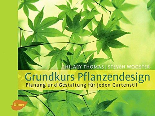Grundkurs Pflanzendesign: Planung und Gestaltung für jeden Gartenstil