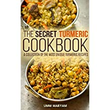 The Secret Turmeric Cookbook: A Collection of the Most Unique Turmeric Recipes (Turmeric Recipes, Turmeric Cookbook Book 1) (English Edition)
