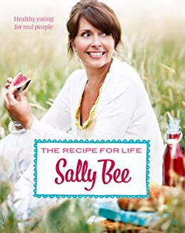 The Recipe for Life: Healthy eating for real people by [Bee, Sally]