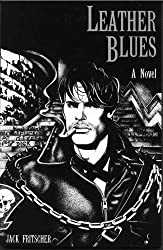 Leather Blues: The Adventures of Denny Sargent, a Novel by Jack Fritscher (1984-11-02)