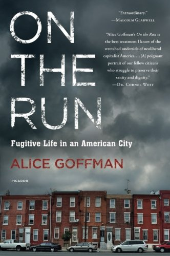 On the Run: Fugitive Life in an American City por Alice Goffman