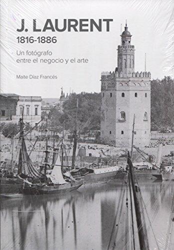 J. Laurent 1816-1886. Un fotógrafo entre el negocio y el arte por Maite Díaz Francés