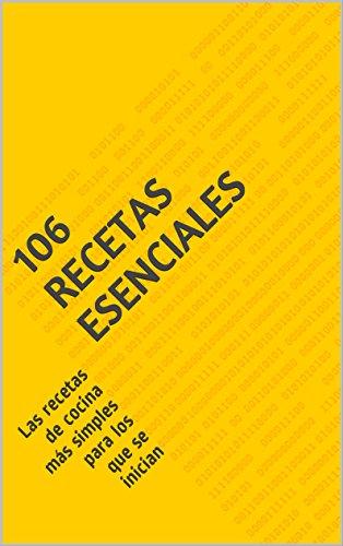 106 recetas esenciales: Las recetas de cocina más simples para los que se inician por Xavier Molina