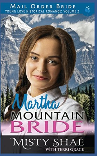 Mail Order Bride: Martha - Mountain Bride (Young Love Historical Romance Vol.II)