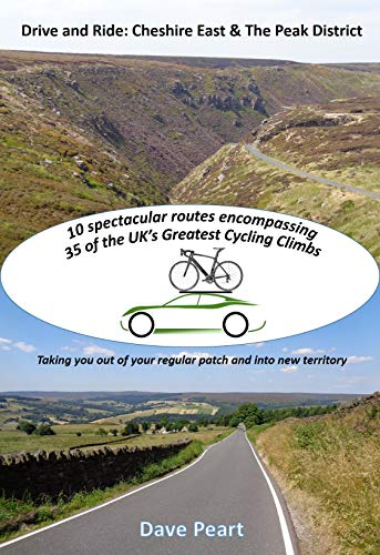 Drive and Ride: Cheshire East & the Peak District: Taking you out of your regular patch and into new territory - 10 spectacular routes encompassing 35 ... Greatest Cycling Climbs (English Edition) por Dave Peart
