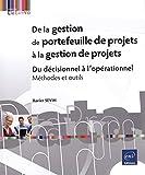Telecharger Livres De la gestion de portefeuille de projets a la gestion de projets Du decisionnel a l operationnel Methodes et outils (PDF,EPUB,MOBI) gratuits en Francaise
