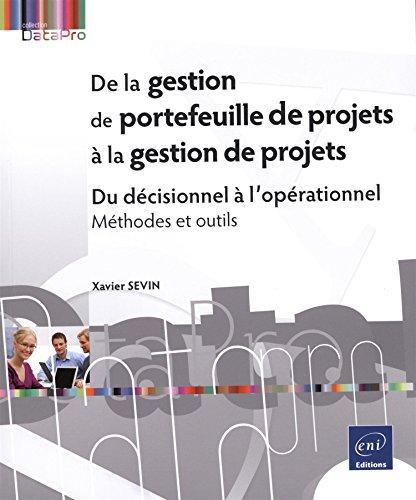 De la gestion de portefeuille de projets à la gestion de projets - Du décisionnel à l'opérationnel - Méthodes et outils