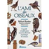 L'AMI DES OISEAUX. Le guide complet pour nourrir, observer et protéger les oiseaux