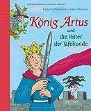 König Artus und die Ritter der Tafelrunde: Neu erzählt von Katharina Neuschaefer