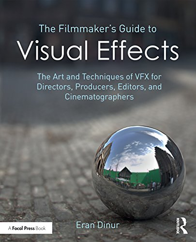 The Filmmaker's Guide to Visual Effects: The Art and Techniques of VFX for Directors, Producers, Editors and Cinematographers