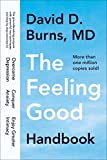 The Feeling Good Handbook: The Groundbreaking Program with Powerful New Techniques and Step-by-Step Exercises to Overcome Depression, Conquer Anxiety, and Enjoy Greater Intimacy (Plume)