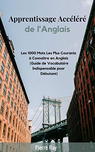 Couverture du livre Apprentissage Accéléré de l'Anglais: Les 1000 Mots Les Plus Courants à Connaître en Anglais (Guide de Vocabulaire Indispensable pour Débutant)