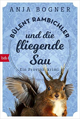 Bülent Rambichler und die fliegende Sau: Ein Provinzkrimi