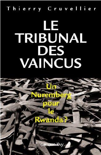 Le Tribunal des vaincus : Un Nuremberg pour le Rwanda ? (Documents, Actualités, Société)