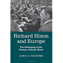 Richard Nixon and Europe: The Reshaping of the Postwar Atlantic World
