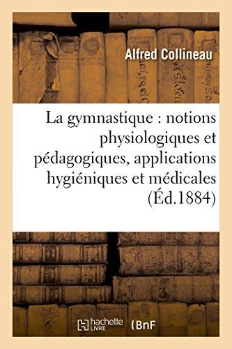 La gymnastique : notions physiologiques et pédagogiques, applications hygiéniques et médicales