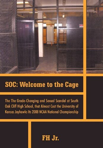 Soc: Welcome to the Cage the Grade Changing and Sexual Scandal at South Oak Cliff High School That Almost Cost the Universi by Fh Jr. (2011-06-21) par Fh Jr.