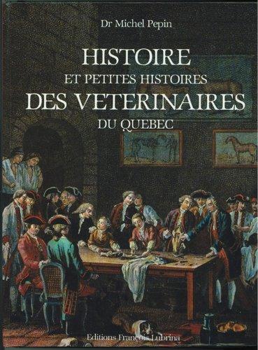 Histoire et petites histoires des vétérinaires du Quebec [auteur : Pepin, Michel ] [éditeur : Fançois Lubrina éditions ] [année : 1986]