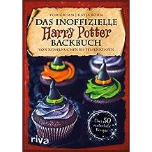 Das inoffizielle Harry-Potter-Backbuch: Von Kesselkuchen bis Felsenkeksen. Über 50 zauberhafte Rezepte