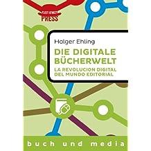 Die digitale Bücherwelt / La revolución digital del mundo editorial: Zweisprachige Version deutsch / español