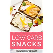 Low Carb Snacks: Schnelle Rezepte für jeden Tag - einfach abnehmen mit Low Carb (Genussvoll abnehmen mit Low Carb 4)