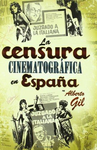 Descargar Libro LA CENSURA CINEMATOGRAFICA EN ESPAÑA (NoFicción/Historia) de Alberto Gil Garcia